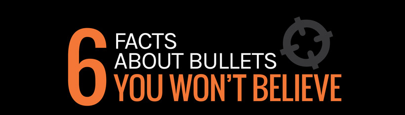 6 facts about bullets you won't believe