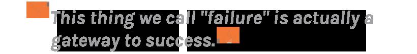 Failure is a gateway to success