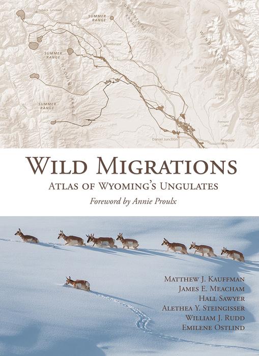 Wild Migrations Atlas of Wyoming's Ungulates