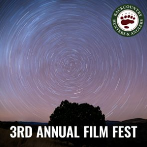 Backcountry Hunters & Anglers 3rd Annual Public Land Owner Film Fest